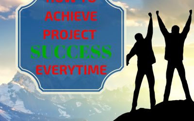 How to Achieve Project Success Every time!